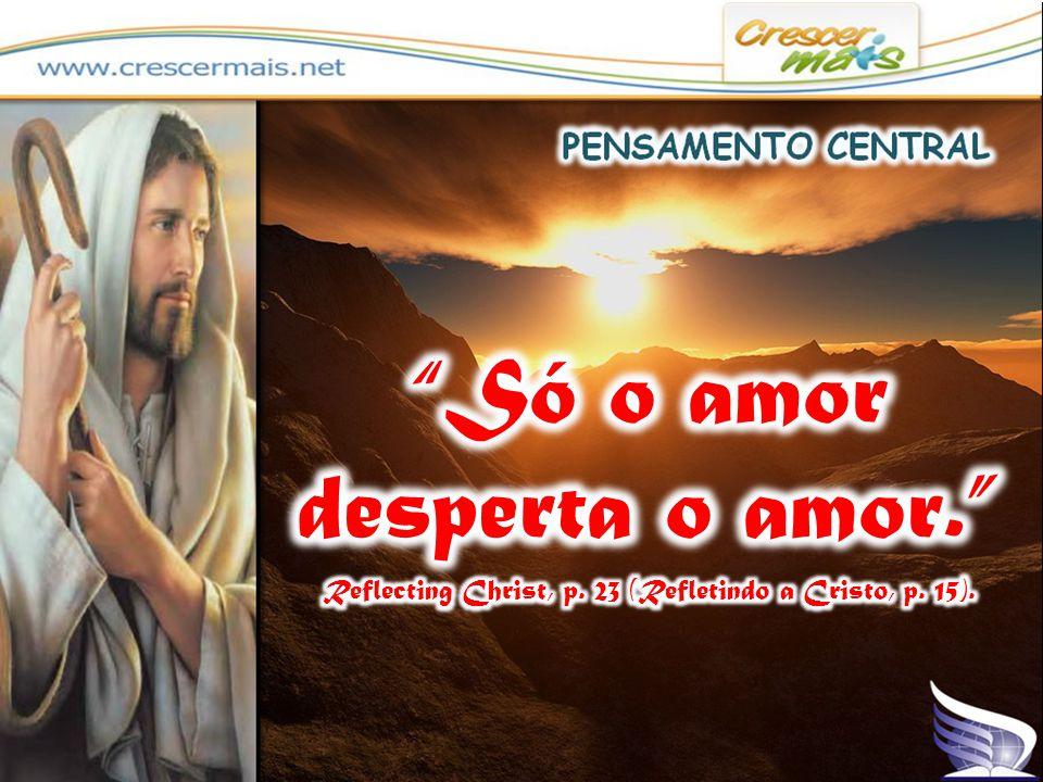 Só o amor desperta o amor. Reflecting Christ, p