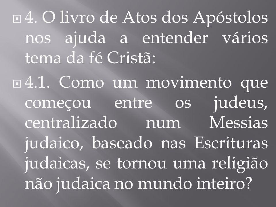 4. O livro de Atos dos Apóstolos nos ajuda a entender vários tema da fé Cristã: