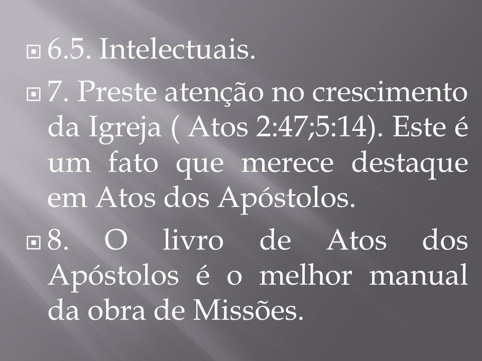 6.5. Intelectuais. 7. Preste atenção no crescimento da Igreja ( Atos 2:47;5:14). Este é um fato que merece destaque em Atos dos Apóstolos.