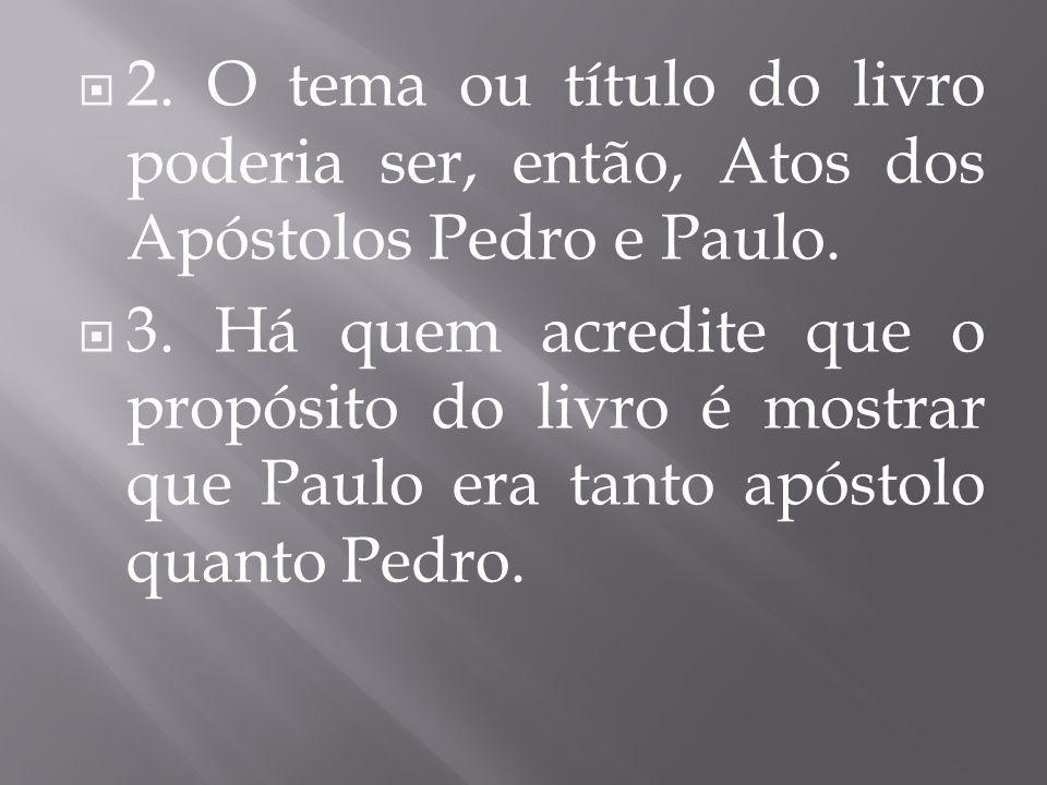 2. O tema ou título do livro poderia ser, então, Atos dos Apóstolos Pedro e Paulo.