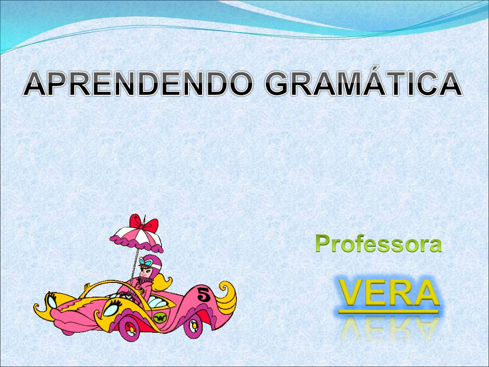 APRENDENDO GRAMÁTICA Professora VERA