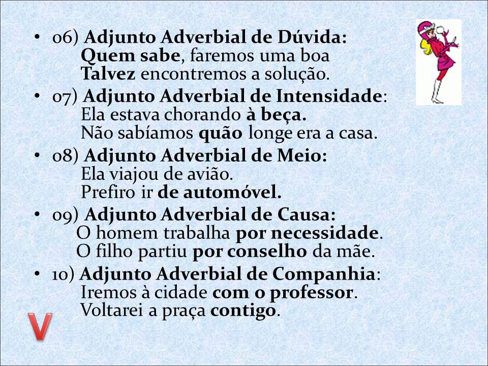 06) Adjunto Adverbial de Dúvida: Quem sabe, faremos uma boa Talvez encontremos a solução.