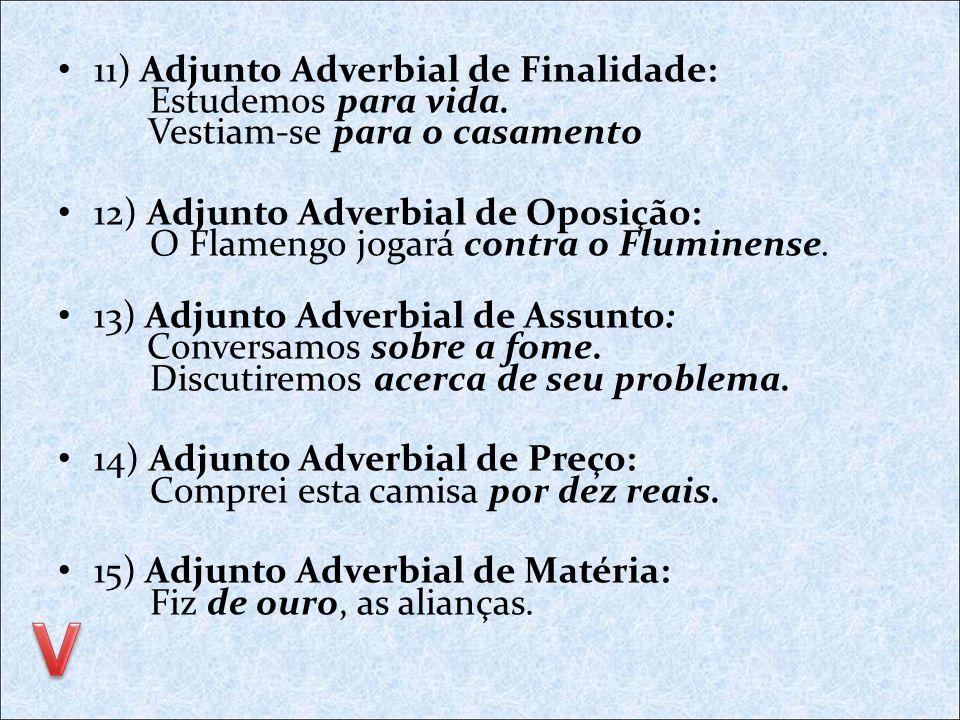 11) Adjunto Adverbial de Finalidade: Estudemos para vida