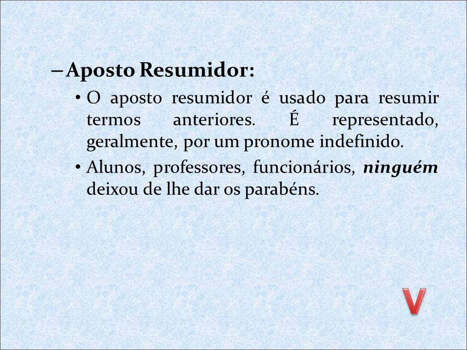 Aposto Resumidor: O aposto resumidor é usado para resumir termos anteriores. É representado, geralmente, por um pronome indefinido.