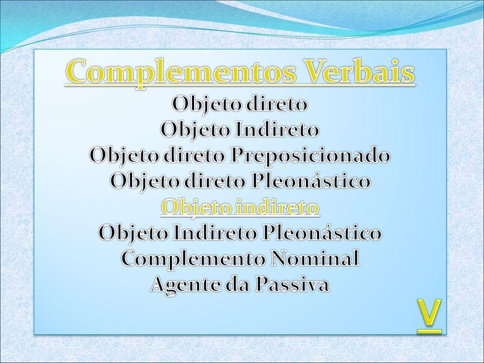 V Complementos Verbais Objeto direto Objeto Indireto