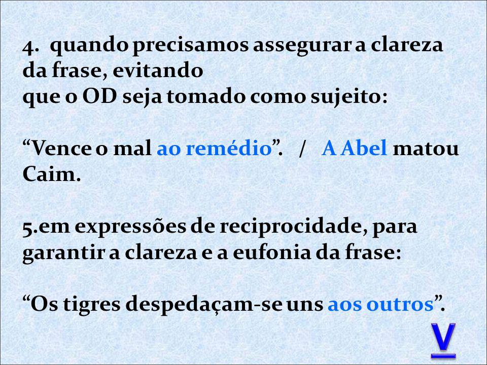 V 4. quando precisamos assegurar a clareza da frase, evitando