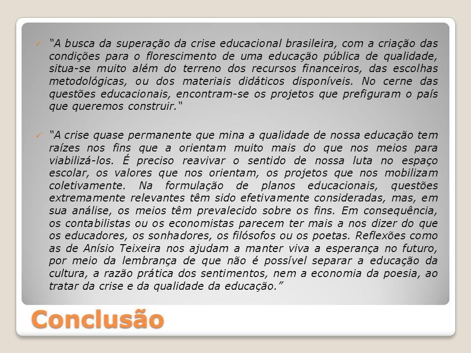 A busca da superação da crise educacional brasileira, com a criação das condições para o florescimento de uma educação pública de qualidade, situa-se muito além do terreno dos recursos financeiros, das escolhas metodológicas, ou dos materiais didáticos disponíveis. No cerne das questões educacionais, encontram-se os projetos que prefiguram o país que queremos construir.