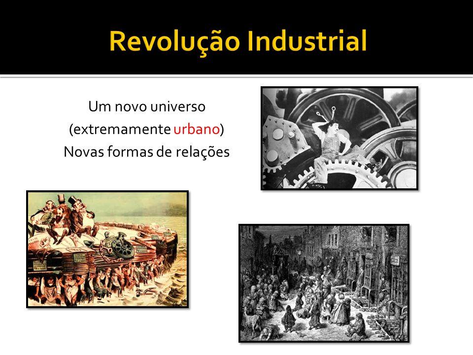 Revolução Industrial Um novo universo (extremamente urbano)