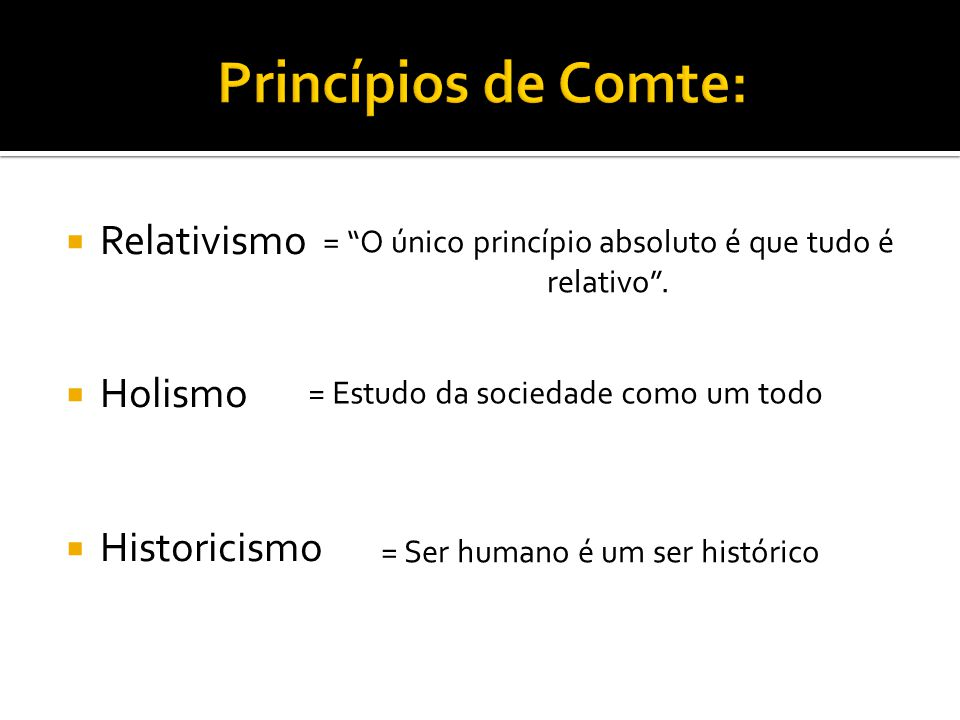 Princípios de Comte: Relativismo Holismo Historicismo
