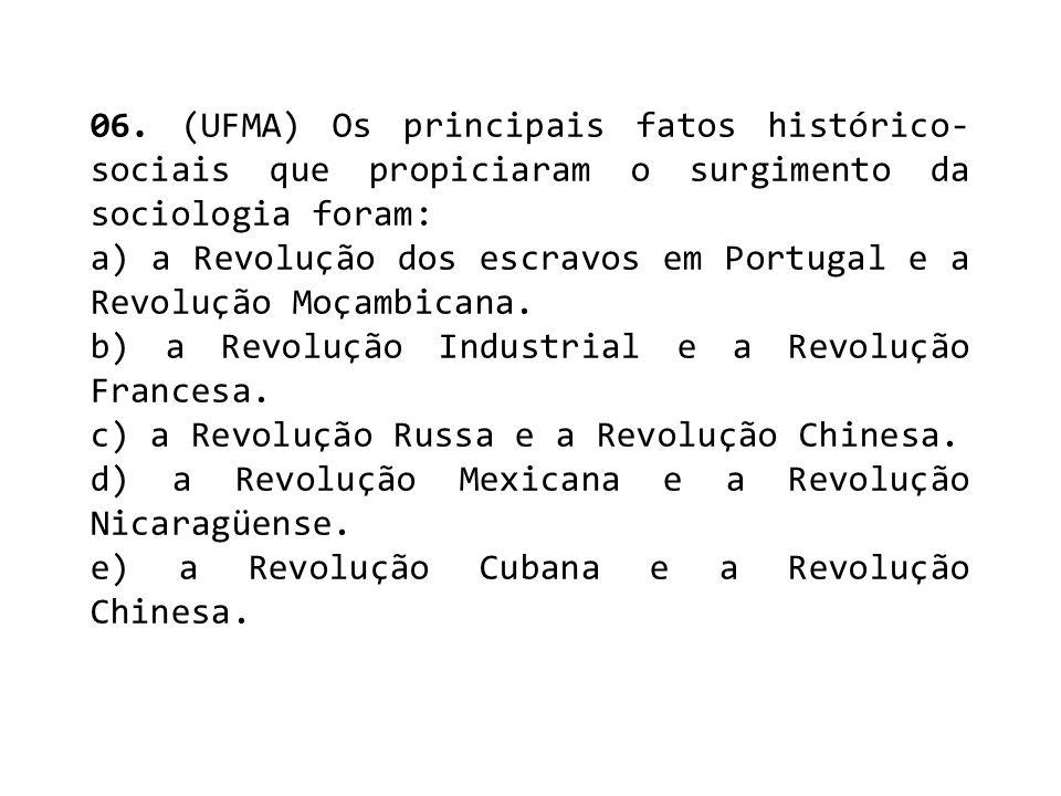 06. (UFMA) Os principais fatos histórico-sociais que propiciaram o surgimento da sociologia foram: