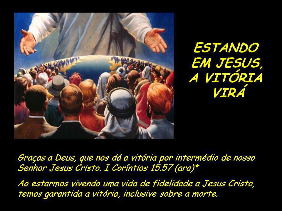 ESTANDO EM JESUS, A VITÓRIA VIRÁ