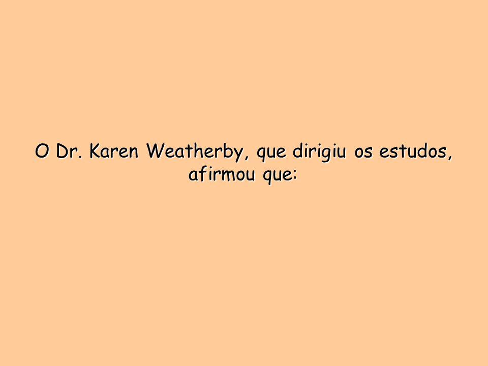 O Dr. Karen Weatherby, que dirigiu os estudos, afirmou que: