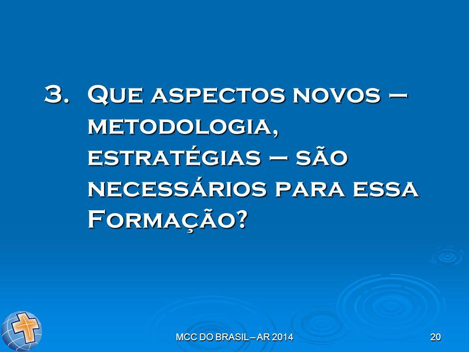 Que aspectos novos – metodologia, estratégias – são necessários para essa Formação