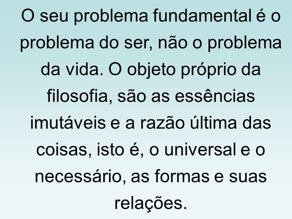 O seu problema fundamental é o problema do ser, não o problema da vida