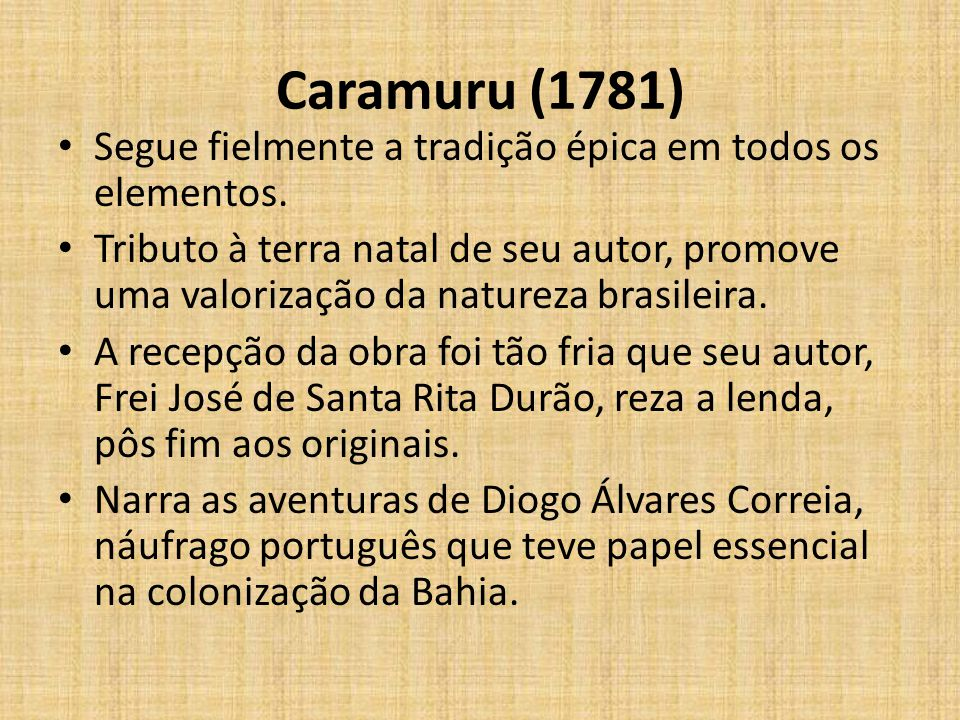 Caramuru (1781) Segue fielmente a tradição épica em todos os elementos.