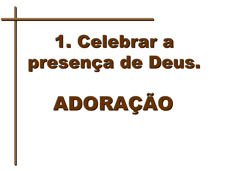 1. Celebrar a presença de Deus.
