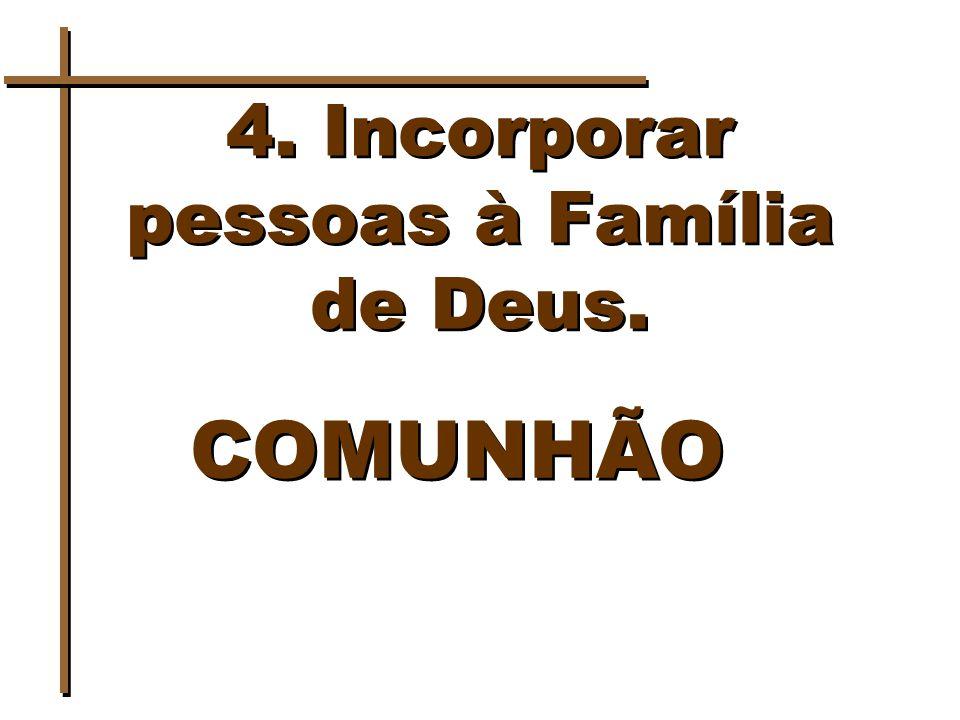 4. Incorporar pessoas à Família de Deus.