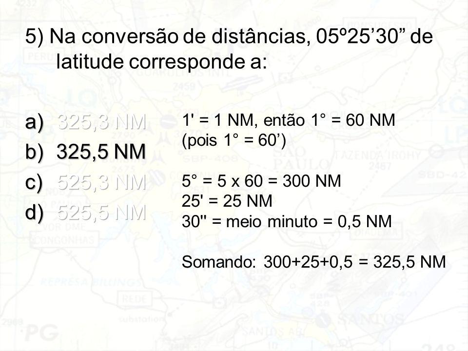 5) Na conversão de distâncias, 05º25'30 de latitude corresponde a: