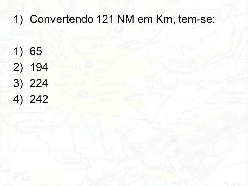 Convertendo 121 NM em Km, tem-se: