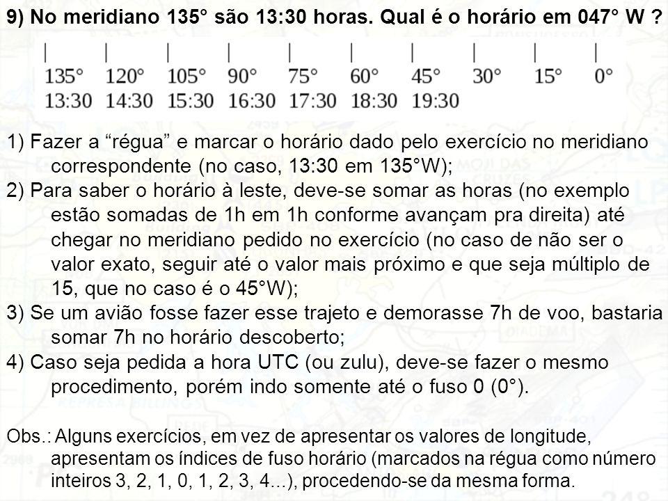 9) No meridiano 135° são 13:30 horas. Qual é o horário em 047° W