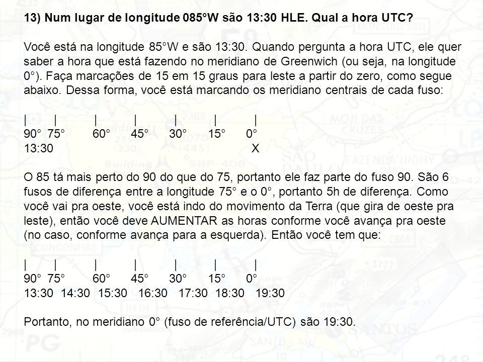 13) Num lugar de longitude 085°W são 13:30 HLE. Qual a hora UTC