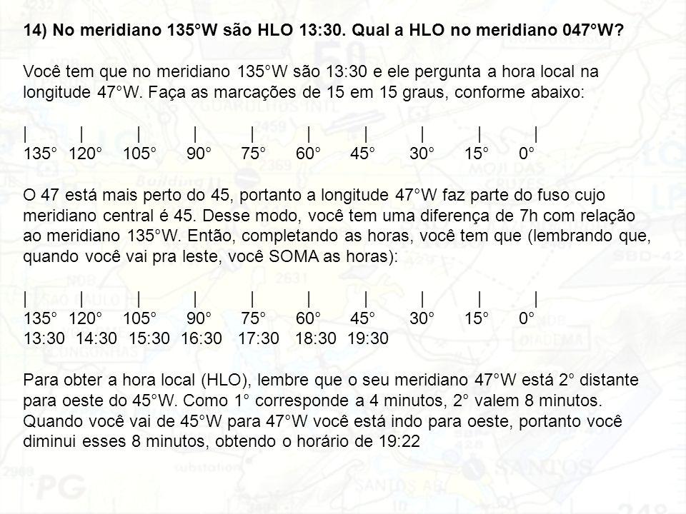 14) No meridiano 135°W são HLO 13:30. Qual a HLO no meridiano 047°W