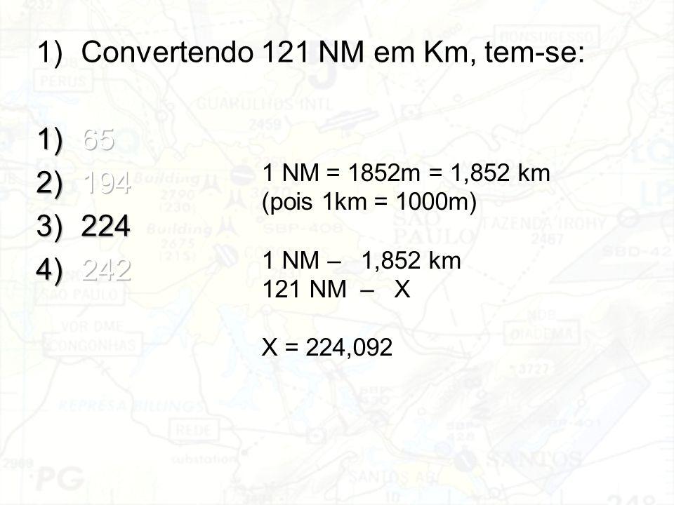 Convertendo 121 NM em Km, tem-se: 65 194 224 242