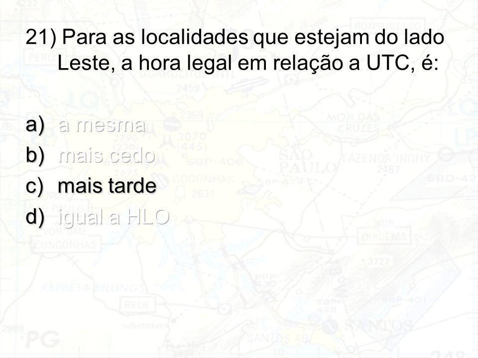 21) Para as localidades que estejam do lado Leste, a hora legal em relação a UTC, é: