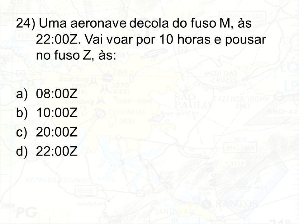 24) Uma aeronave decola do fuso M, às 22:00Z
