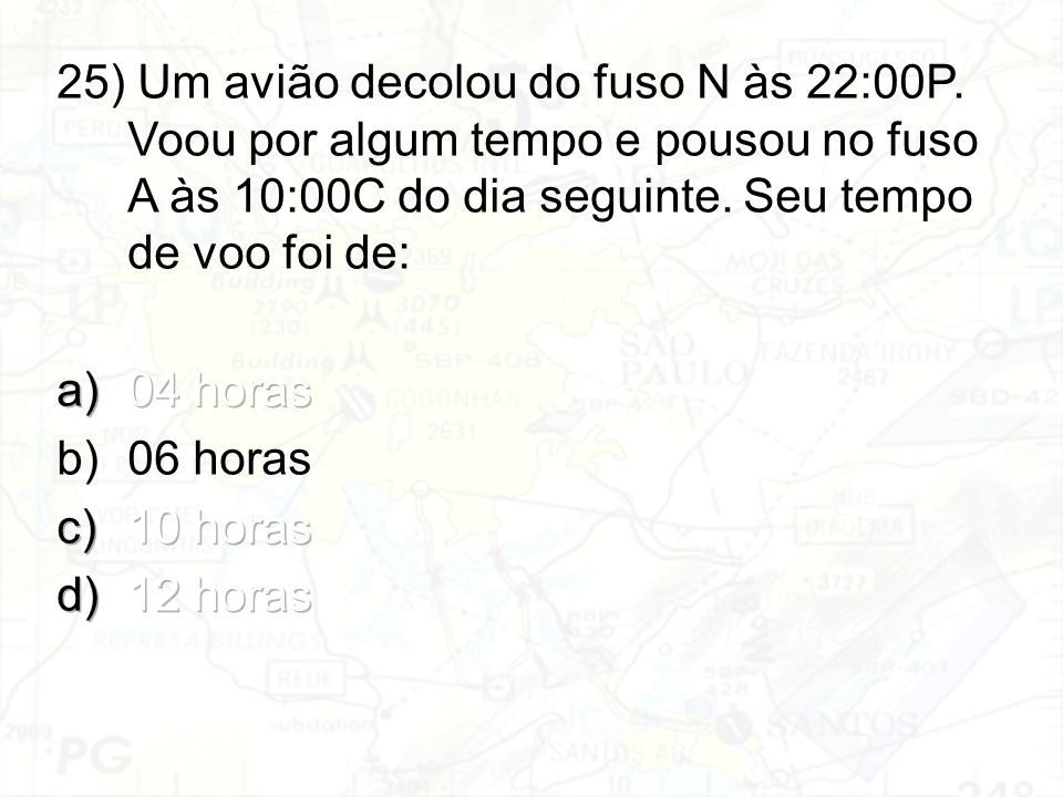 25) Um avião decolou do fuso N às 22:00P