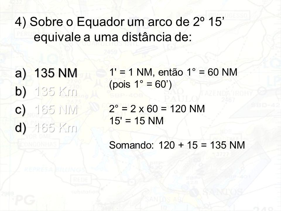 4) Sobre o Equador um arco de 2º 15' equivale a uma distância de: