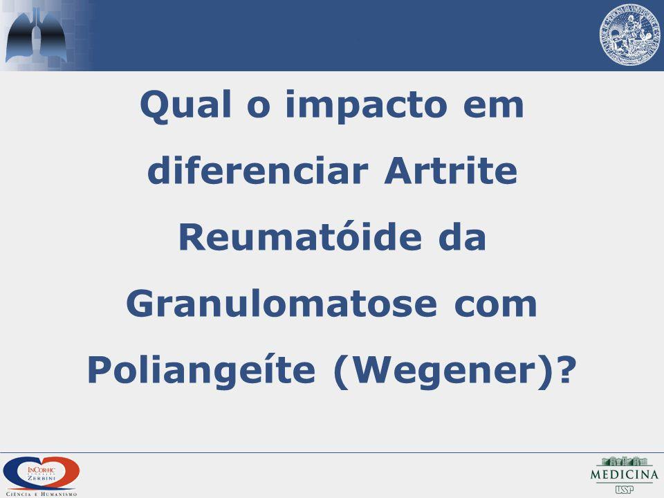 Qual o impacto em diferenciar Artrite Reumatóide da Granulomatose com Poliangeíte (Wegener)