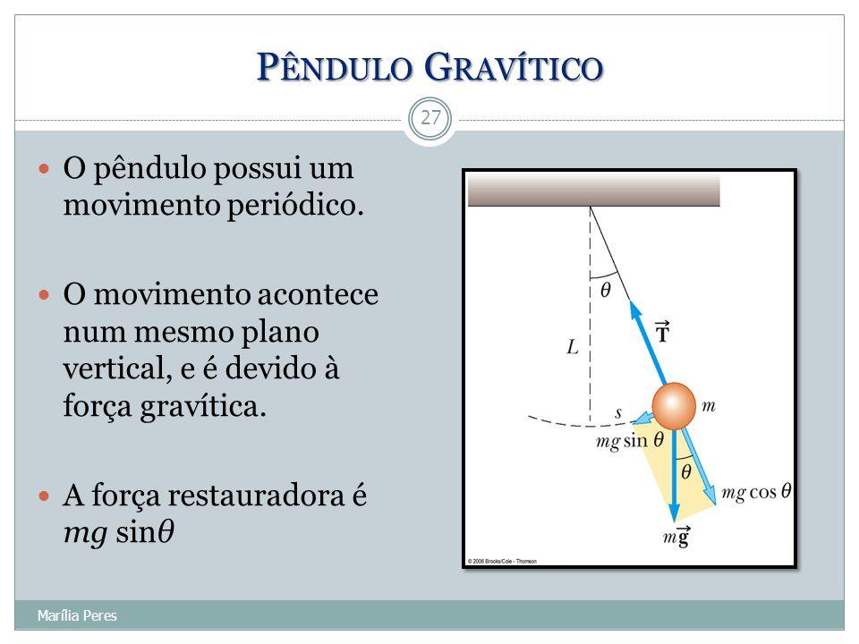 Pêndulo Gravítico O pêndulo possui um movimento periódico.