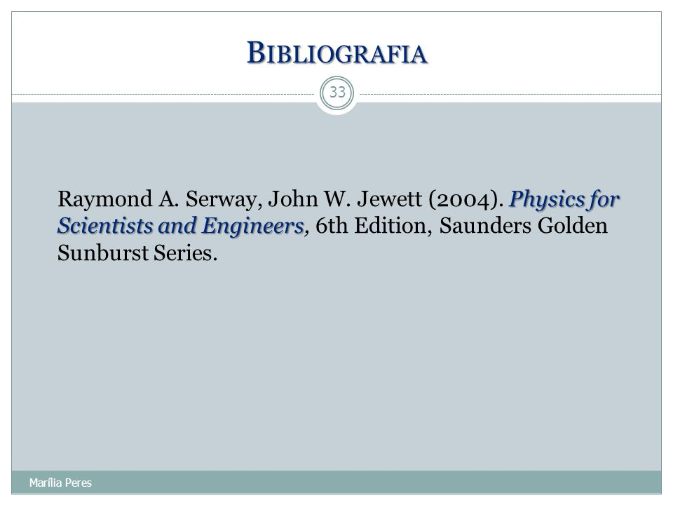 Bibliografia Raymond A. Serway, John W. Jewett (2004). Physics for Scientists and Engineers, 6th Edition, Saunders Golden Sunburst Series.