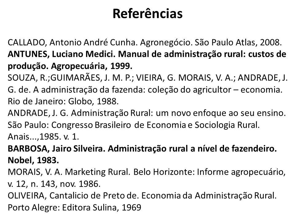 Referências CALLADO, Antonio André Cunha. Agronegócio. São Paulo Atlas, 2008.