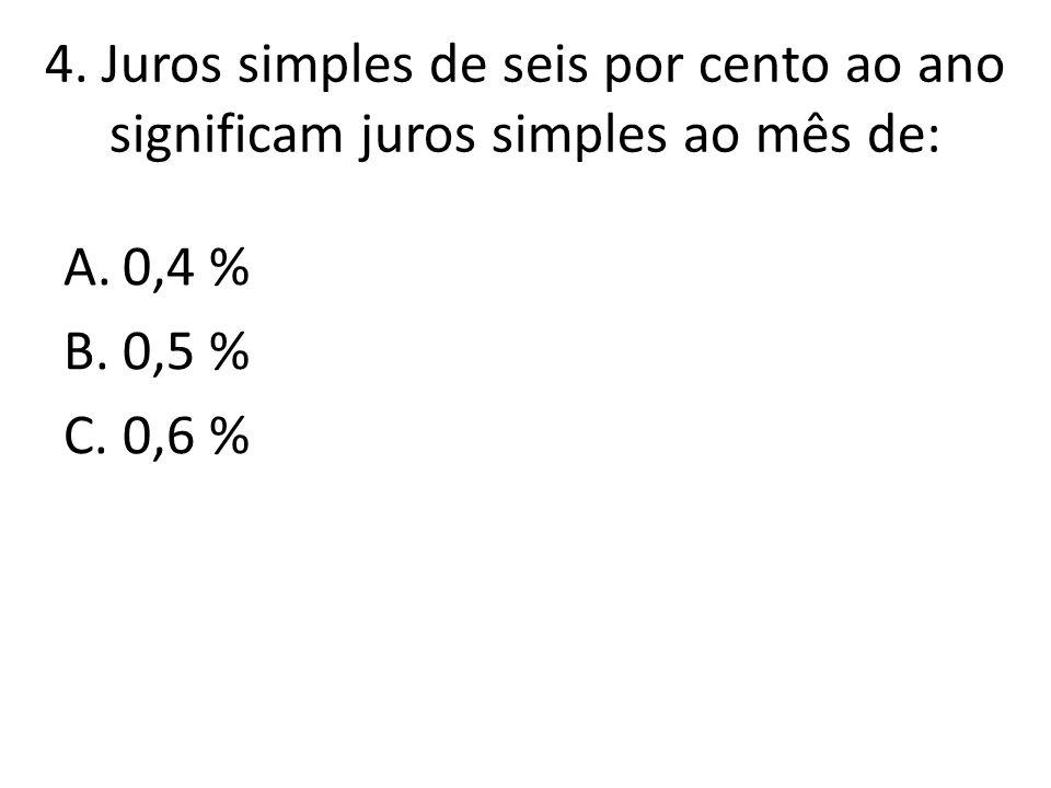 4. Juros simples de seis por cento ao ano significam juros simples ao mês de: