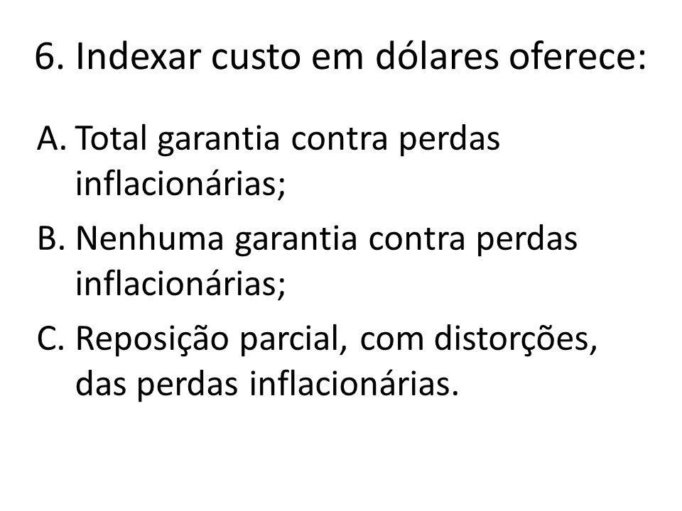 6. Indexar custo em dólares oferece: