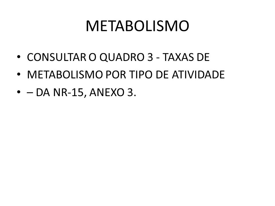 METABOLISMO CONSULTAR O QUADRO 3 - TAXAS DE