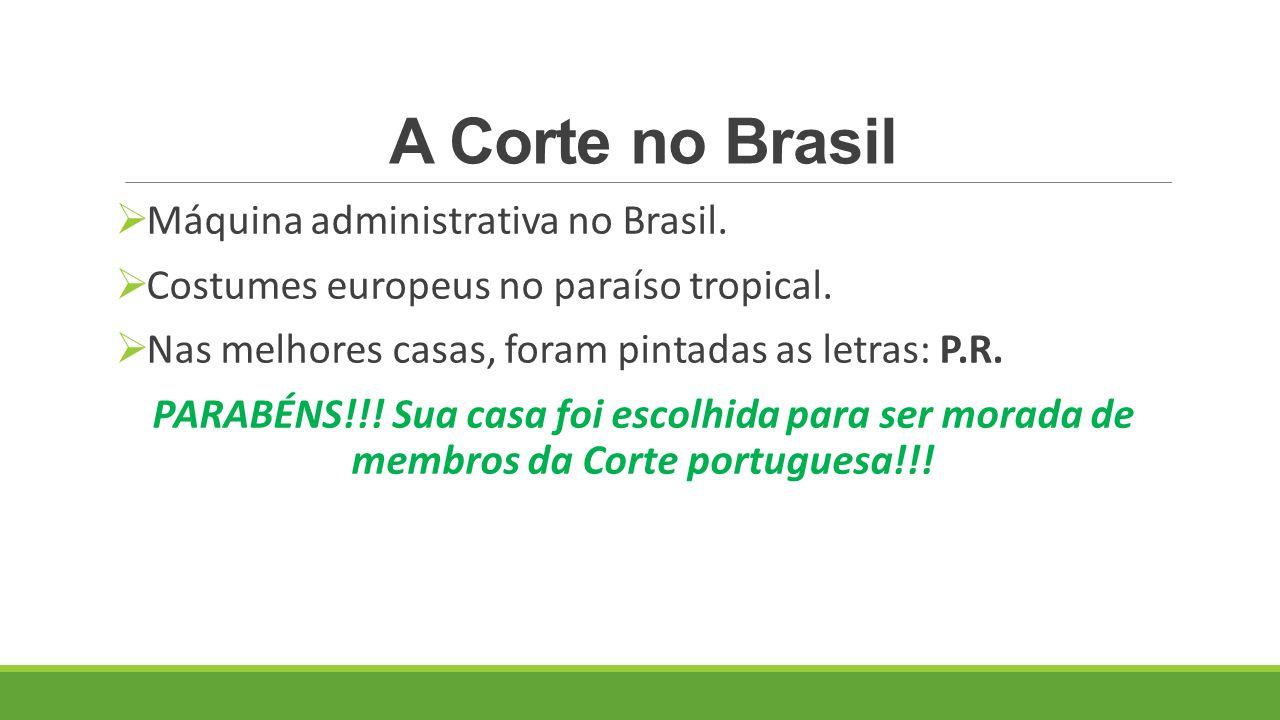 A Corte no Brasil Máquina administrativa no Brasil.