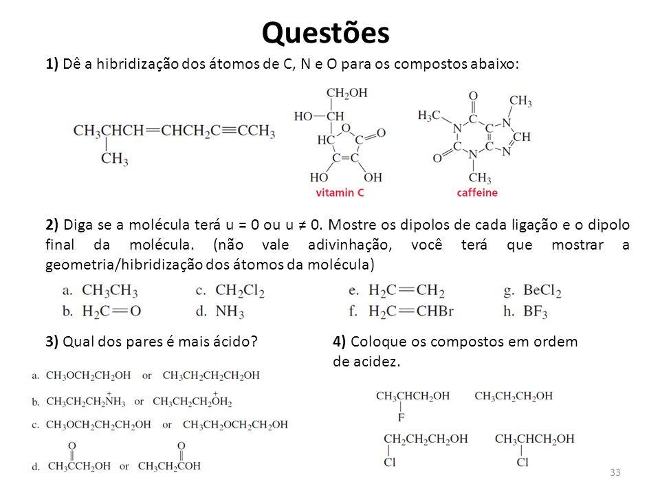 Questões 1) Dê a hibridização dos átomos de C, N e O para os compostos abaixo: