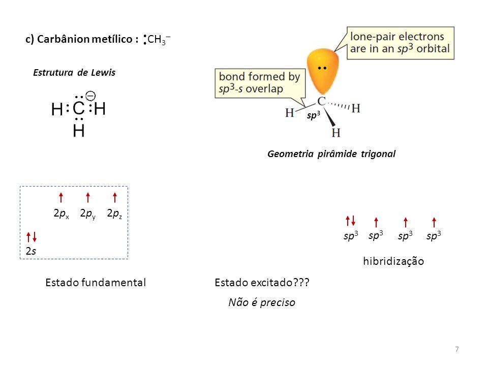 : c) Carbânion metílico : CH3- 2px 2py 2pz sp3 sp3 sp3 sp3 2s