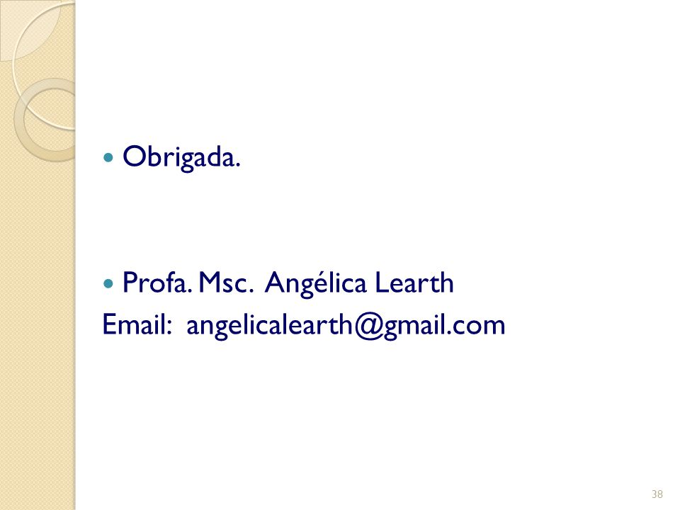 Obrigada. Profa. Msc. Angélica Learth Email: angelicalearth@gmail.com