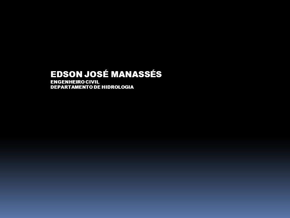 EDSON JOSÉ MANASSÉS ENGENHEIRO CIVIL DEPARTAMENTO DE HIDROLOGIA