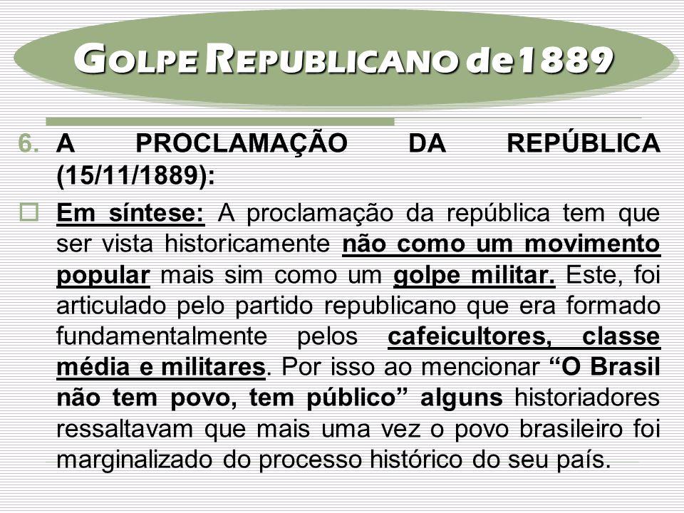 GOLPE REPUBLICANO de1889 A PROCLAMAÇÃO DA REPÚBLICA (15/11/1889):