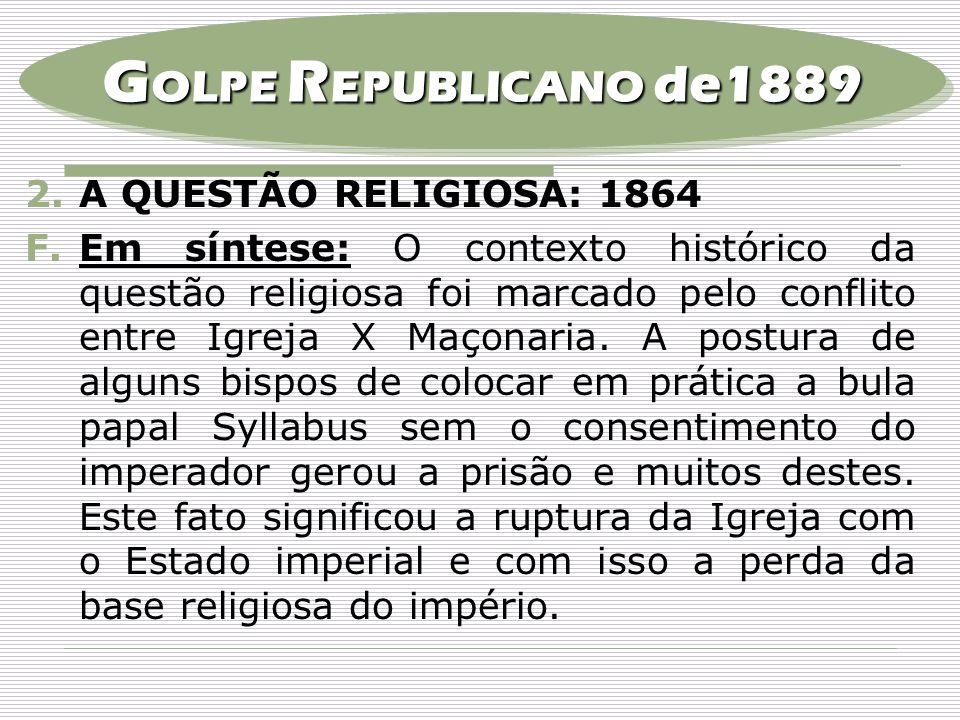 GOLPE REPUBLICANO de1889 A QUESTÃO RELIGIOSA: 1864