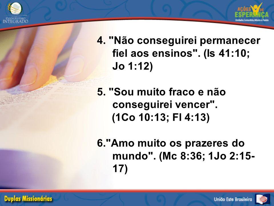 4. Não conseguirei permanecer fiel aos ensinos . (Is 41:10; Jo 1:12)