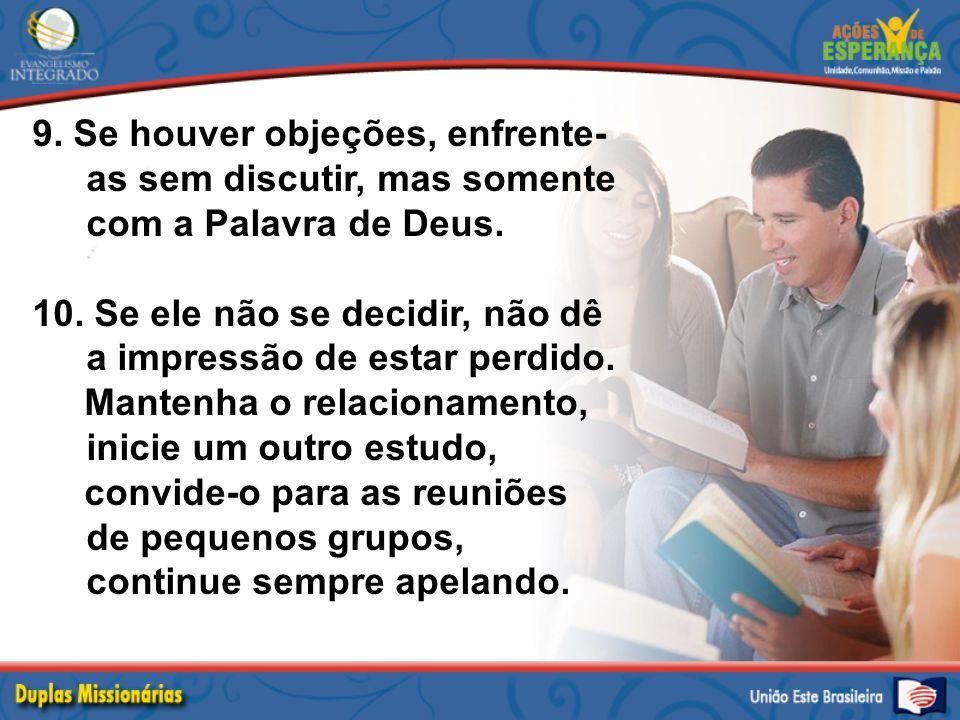 9. Se houver objeções, enfrente-as sem discutir, mas somente com a Palavra de Deus.