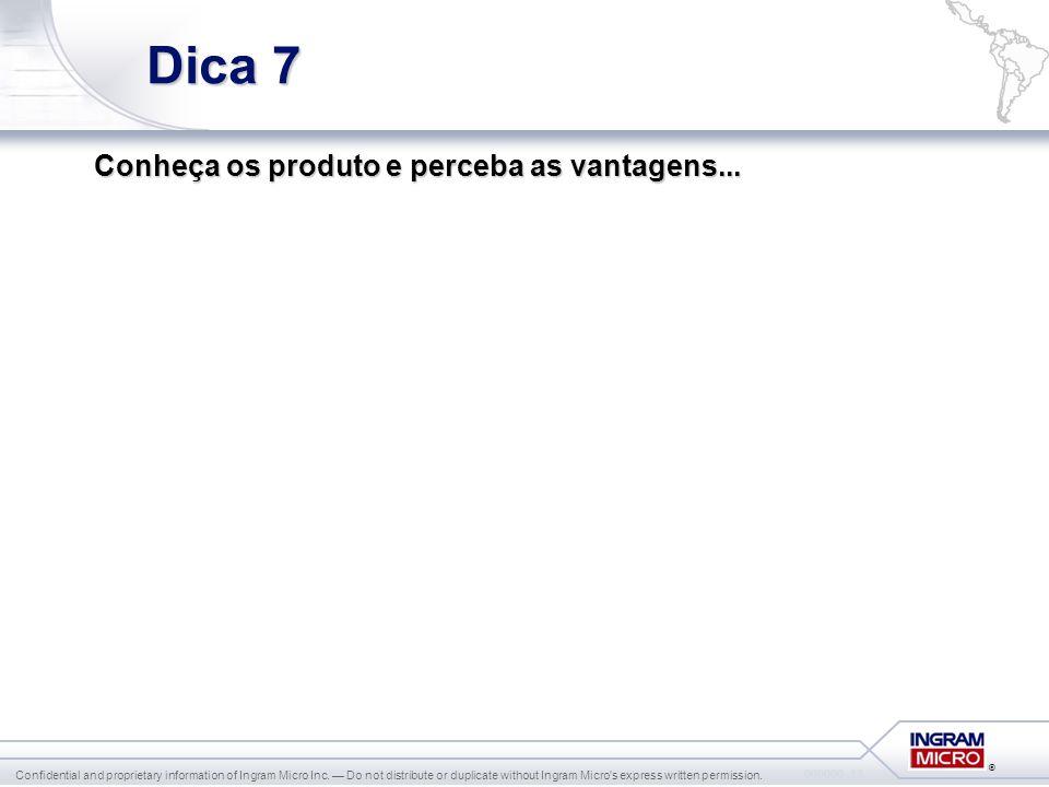 Dica 7 Conheça os produto e perceba as vantagens...