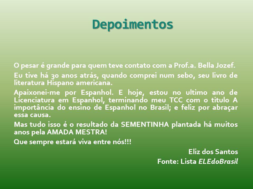 Depoimentos O pesar é grande para quem teve contato com a Prof.a. Bella Jozef.