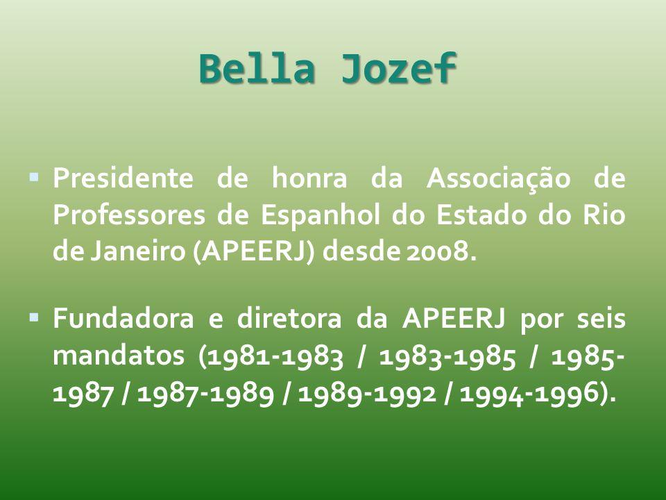 Bella Jozef Presidente de honra da Associação de Professores de Espanhol do Estado do Rio de Janeiro (APEERJ) desde 2008.